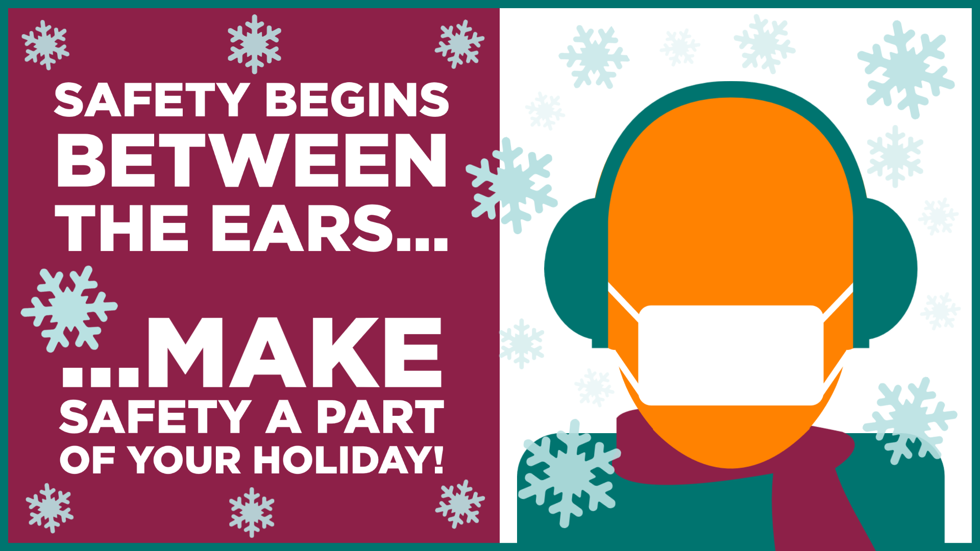 Graphic with a masked person wearing winter clothing. Message reads: Safety begins between the ears. Make safety a part of your holiday.